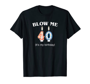 Blow Me It's My 40th Birthday T-Shirt Born In 1979