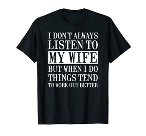 I Don't Always Listen To My Wife Funny Husband Shirt