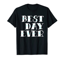Load image into Gallery viewer, Best Day Ever Gift T-Shirt Men Women And Kids