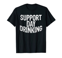 Load image into Gallery viewer, Support Day Drinking T Shirt