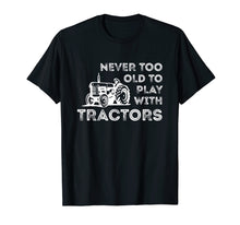 Load image into Gallery viewer, Never Too Old to Play with Tractor Farm Life T-Shirt