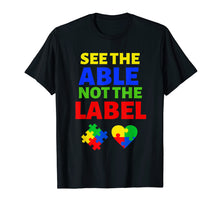 Load image into Gallery viewer, See the Able Not the Label T Shirt Autism April 2019