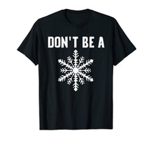 Load image into Gallery viewer, DONT BE A SNOWFLAKE T-SHIRT FUNNY POLITICAL SHIRTS