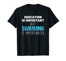 Load image into Gallery viewer, Education Is Important But Swimming Is Importanter T-Shirt