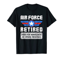Load image into Gallery viewer, Air Force Retired Shirt - Under New Management