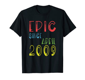 Epic Since April 2009 Shirt - Birthday 10th Gift T-Shirt