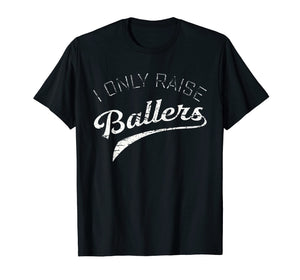 Busy Raising Ballers I Only Raise Ballers shirts