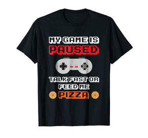 My Game Is Paused T-Shirt Gamer Pizza Lover Tee eSports Gift