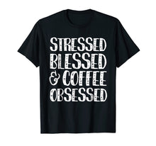 Load image into Gallery viewer, Stressed Blessed And Coffee Obsessed T-Shirt