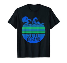 Load image into Gallery viewer, Save The Oceans - Earth Day Gift T-Shirt
