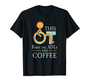 Occupational Therapy T Shirt This OT Runs On ADLs And Coffee