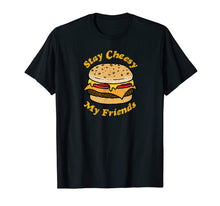 Load image into Gallery viewer, Stay Cheesy My Friends Cheeseburger T-Shirt