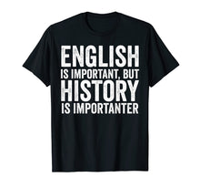 Load image into Gallery viewer, English Is Important But History Is Importanter Cool T-Shirt