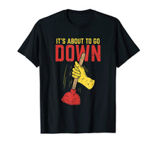 Load image into Gallery viewer, It's About To Go Down Shirt I Plumber Pipefitter T-Shirt
