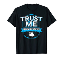 Load image into Gallery viewer, Trust Me I Know My Weather Meteorologist Storm Rain T-Shirt