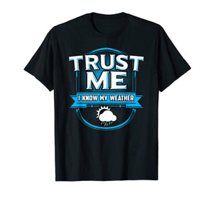 Trust Me I Know My Weather Meteorologist Storm Rain T-Shirt