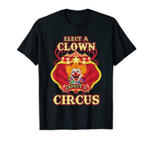 Load image into Gallery viewer, Anti-Trump T-shirt - Elect A Clown Expect A Circus Trump Tee