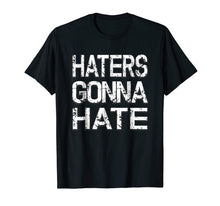 Load image into Gallery viewer, Mens Distressed Funny Haters Gonna Hate Shirt Funny Sayings