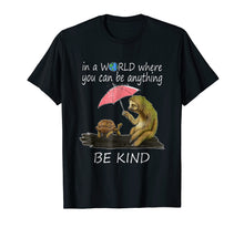 Load image into Gallery viewer, In a world where you can be anything be kind tshirt