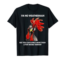 Load image into Gallery viewer, I'm No Weatherman Funny Farmer Chicken T-shirt Gift