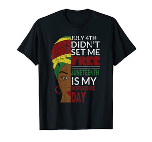 Juneteenth is My Independence Day Not July 4th T-Shirt