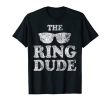 Load image into Gallery viewer, The Ring Dude T-Shirt Bearer Wedding Gift Shirt