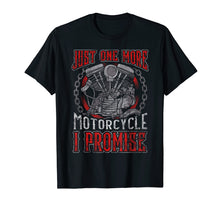 Load image into Gallery viewer, Biker Just One More Motorcycle T-Shirt
