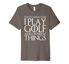 Load image into Gallery viewer, THAT'S WHAT I DO I PLAY GOLF AND I KNOW THINGS T-Shirt