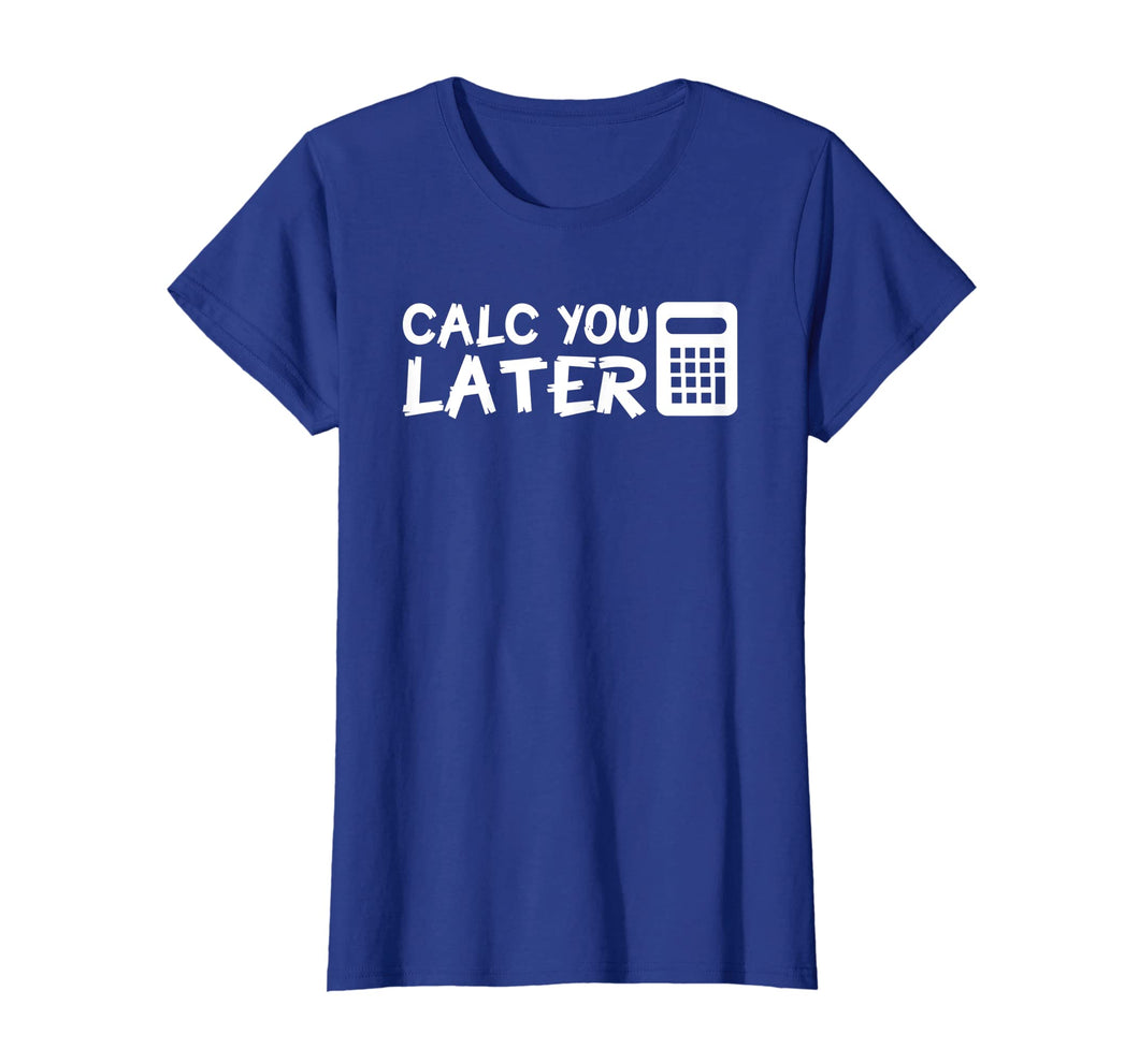 Calc You Later Funny Design Accountant Saying Shirt Gift