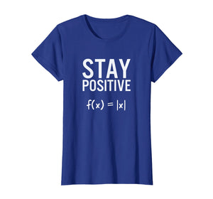 Stay Positive Absolute Value Funny Math T-Shirt