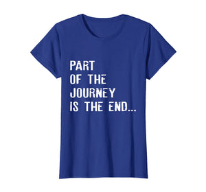 Part Of The Journey Is The End T shirt T shirt Movie Quote