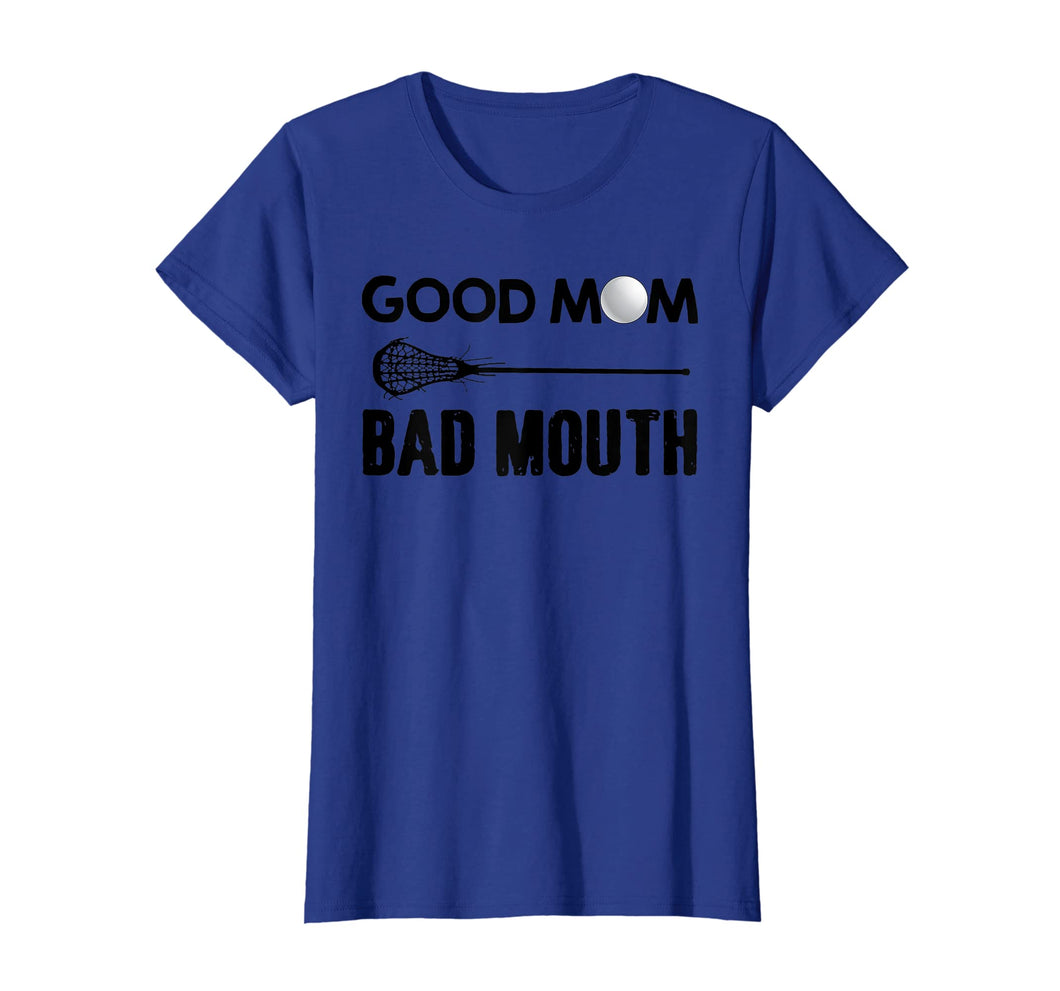 Good Mom Bad Mouth Funny Lacrosse Mom T-shirt