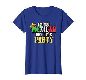 I'm Not Mexican But Let's Party T Shirt For Cinco De Mayo