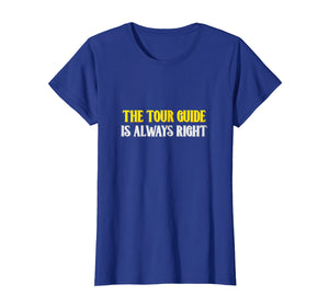 The tour guide is always right t-shirt