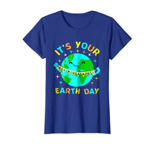 Load image into Gallery viewer, Its Your Earth day shirt