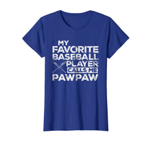 Load image into Gallery viewer, My favorite Baseball Player Calls Me Pawpaw Tshirt
