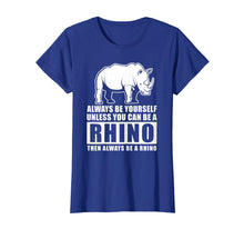 Load image into Gallery viewer, Always Be Yourself Unless You Can Be A Rhino T Shirt