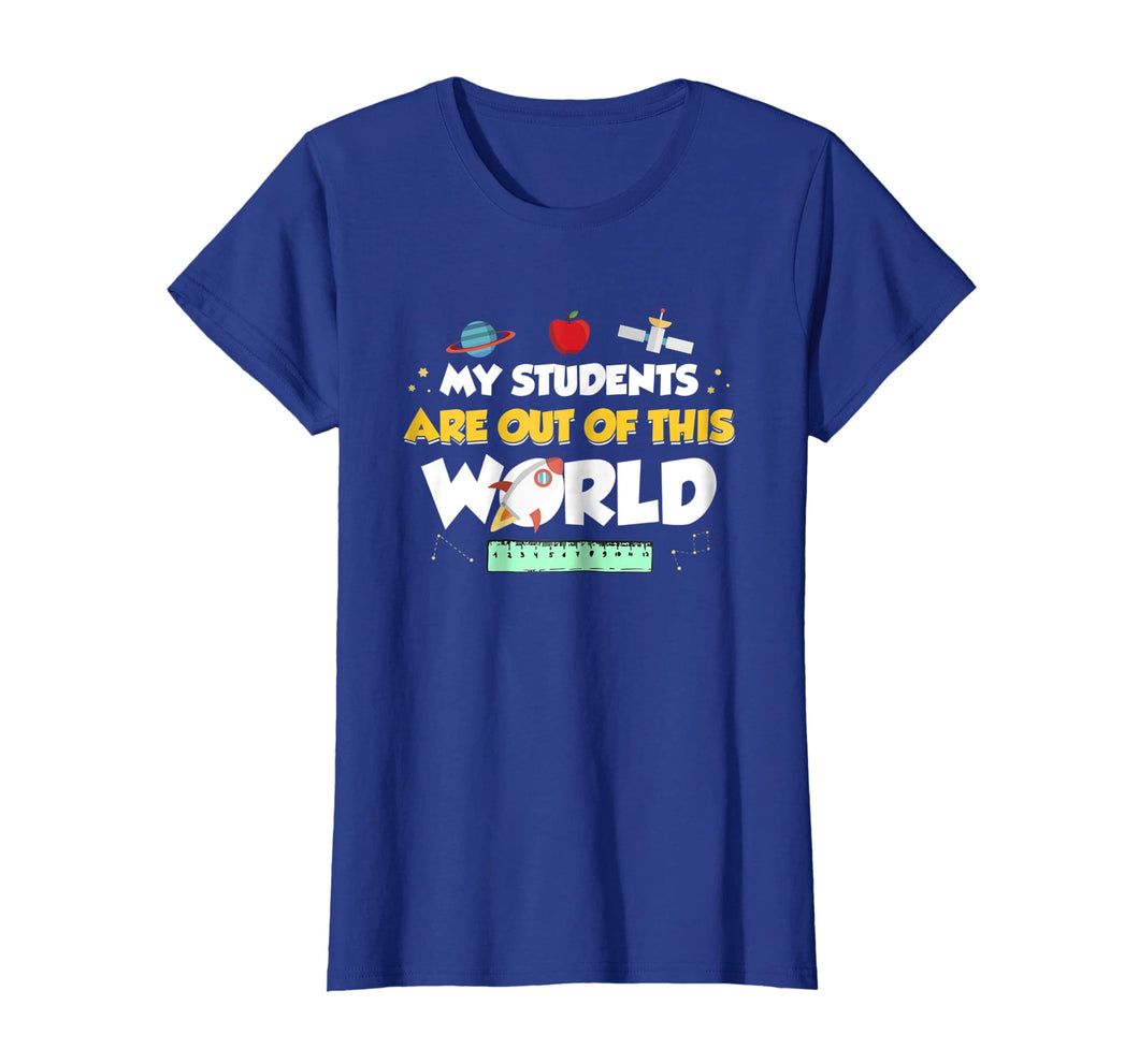 My Students Are Out Of This World Space Teacher T-Shirt