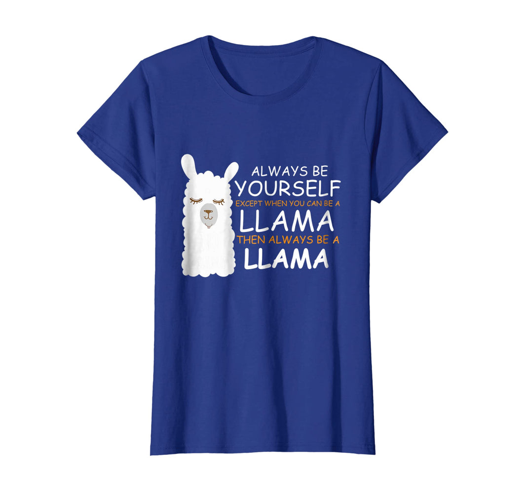 Always be Yourself Except when You can be a LLama shirt