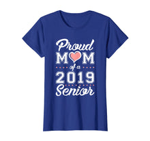 Load image into Gallery viewer, Proud MOM Of A Class 2019 Senior Tshirt Graduation Gift