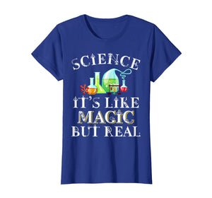 Science Its Like Magic But Real Funny Science Teacher Shirt