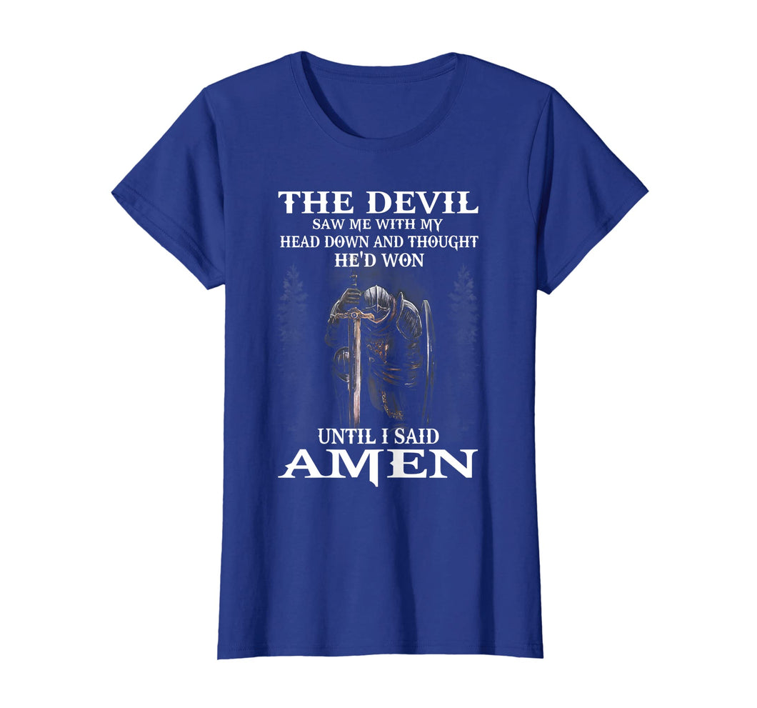 The Devil Saw Me With My Head Down Thought He'D Won Tshirt