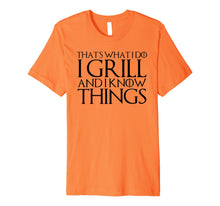 Load image into Gallery viewer, THAT'S WHAT I DO I GRILL AND I KNOW THINGS T-Shirt