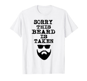 Sorry This Beard is Taken Shirt Valentines Day Gift Him Men