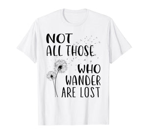 Not All Those Who Wander Are Lost Wanderlust T-shirt