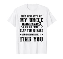 Load image into Gallery viewer, Don't Mess With Me My Uncle Is Crazy T-Shirt gift Family Tee