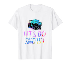 Photography Shirt Let's Do Shots Funny Camera Photographer