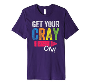 Get Your Cray On Kindergarten Cute Back To School Shirt Top