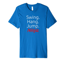 Load image into Gallery viewer, Swing. Hang. Jump. Ninja. - Soft Premium Ninja T-Shirt