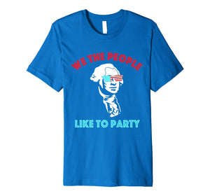We The People Funny George Washington 4th of July Premium T-Shirt
